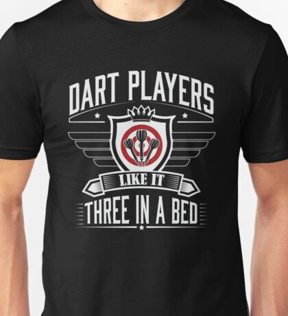 Dart players like it three in bed Unisex T-Shirt