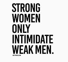 Strong Women Only Intimidate Weak men T-Shirt