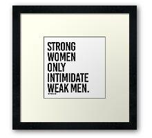 Strong Women Only Intimidate Weak men Framed Print