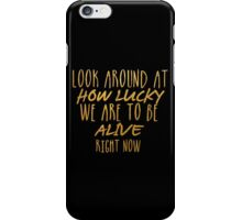 Look around at how lucky we are- Hamilton iPhone Case/Skin