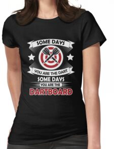 Some days you are the dart, some days you are the dartboard Womens Fitted T-Shirt
