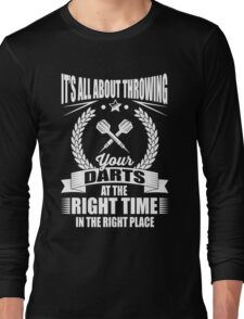 It's all about throwing your darts at the right time in the right place Long Sleeve T-Shirt