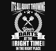 It's all about throwing your darts at the right time in the right place Unisex T-Shirt