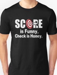 Dart score is funny, check is honey!  T-Shirt