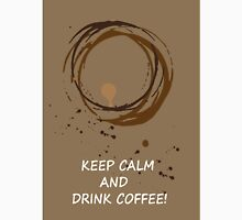 Hand drawn card with coffee circles and text keep calm and drink coffee. For coffee lovers. Unisex T-Shirt