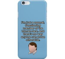 Just a Normal Functioning Member of the Human Race iPhone Case/Skin