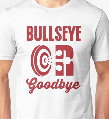 Bullseye or Goodbye Unisex T-Shirt