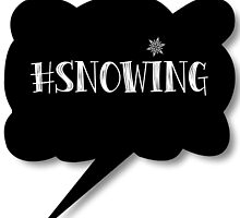 Hashtag Snowing by hartbigmametown