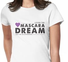 Living the Mascara Dream  Womens Fitted T-Shirt
