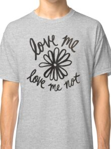 Love Me Love Me Not Classic T-Shirt