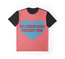 Blue without You! Graphic T-Shirt