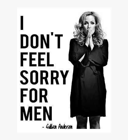 I don't feel sorry for men. Photographic Print