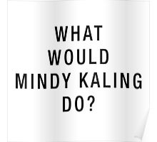 What Would Mindy Kaling Do? (Black on White) Poster
