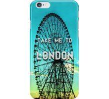 'Take me to London' design  iPhone Case/Skin