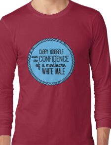 confidence of a mediocre white male Long Sleeve T-Shirt