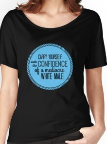 confidence of a mediocre white male Women's Relaxed Fit T-Shirt