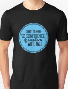 confidence of a mediocre white male Unisex T-Shirt
