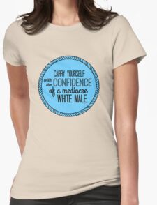 confidence of a mediocre white male Womens Fitted T-Shirt