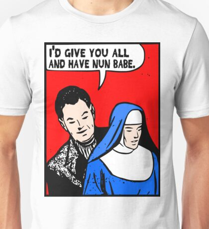 Funny Music - I'd Give You All and Have Nun Unisex T-Shirt