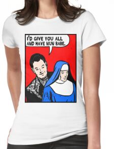 Funny Music - I'd Give You All and Have Nun Womens Fitted T-Shirt