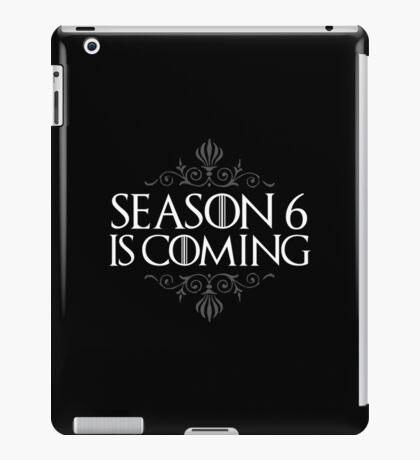 Season 6 is Coming (GAME OF THRONES) iPad Case/Skin
