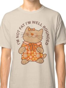 I'm Not Fat I'm Well Rounded, Cat Classic T-Shirt