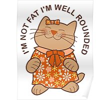 I'm Not Fat I'm Well Rounded, Cat Poster