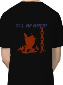 Quotes and quips - I'll be back Classic T-Shirt