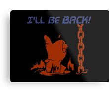 Quotes and quips - I'll be back Metal Print