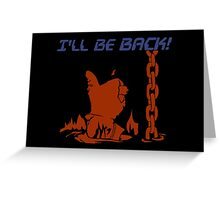 Quotes and quips - I'll be back Greeting Card