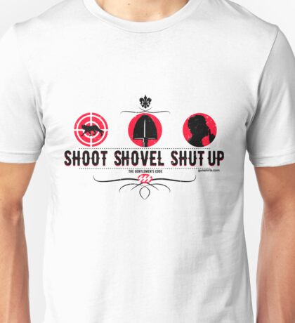 Shoot Shovel Shut up!  Unisex T-Shirt