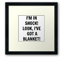 I'm in Shock! Look, I've Got a Blanket! Framed Print