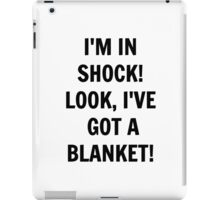 I'm in Shock! Look, I've Got a Blanket! iPad Case/Skin