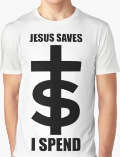 † Jesus Saves $ I Spend Graphic T-Shirt