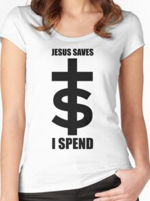 † Jesus Saves $ I Spend Women's Fitted Scoop T-Shirt