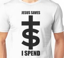 † Jesus Saves $ I Spend Unisex T-Shirt