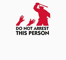 Please do not arrest this person Unisex T-Shirt