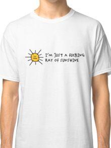 I m a fucking ray of sunshine! Classic T-Shirt