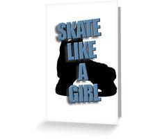 Skate Like A Girl Greeting Card