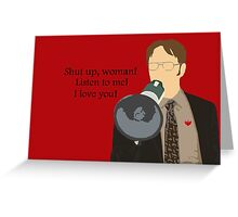 Dwight - Shut up woman! Greeting Card