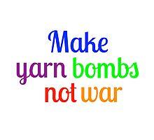 Make yarn bombs, not war Photographic Print