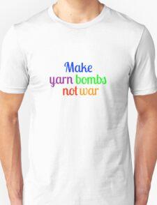 Make yarn bombs, not war Unisex T-Shirt