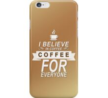 Coffee For Everyone iPhone Case/Skin