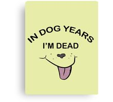 In Dog Years I'm Dead Canvas Print