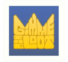 Gimme the Loot Art Print