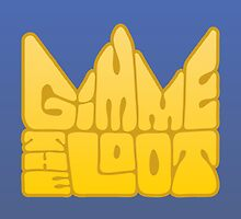 Gimme the Loot by Guissepi