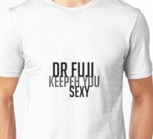 Dr Fuji - Keepeh you sexy Unisex T-Shirt