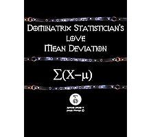 Dominatrix Statisticians... Photographic Print