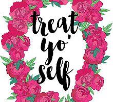Treat Yo'self by ohdeer