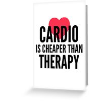 cardio is cheaper than therapy Greeting Card